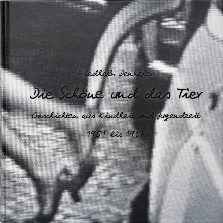 Künstlerbuch »Die Schöne und das Tier – Geschichten aus Kindheit und Jugendzeit«, 30×30 cm, 162 Seiten, Hardcover, Selbstverlag © Friedhelm Denkeler 2018