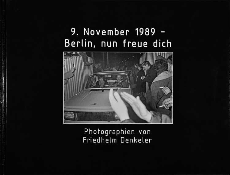 Künstlerbuch »9. November 1989 – Berlin, nun freue dich«, 27x20 cm, 168 Seiten, Hardcover, Selbstverlag © Friedhelm Denkeler 2010