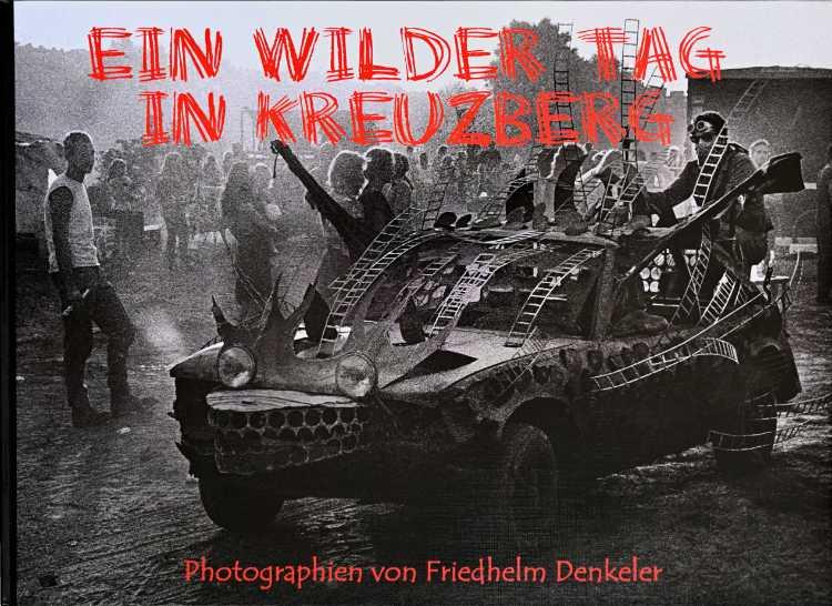 Künstlerbuch »Ein wilder Tag in Kreuzberg«, 42×30 cm, 68 Seiten, Hardcover, Selbstverlag © Friedhelm Denkeler 2015